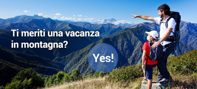 Ti meriti una vacanza in montagna? YES!