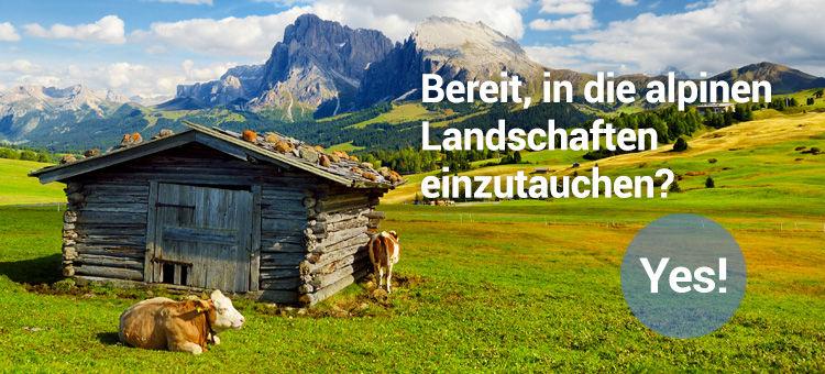 Bereit, in die alpinen Landschaften einzutauchen? Yes!