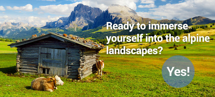 Ready to immerse yourself into the alpine landscapes? Yes!