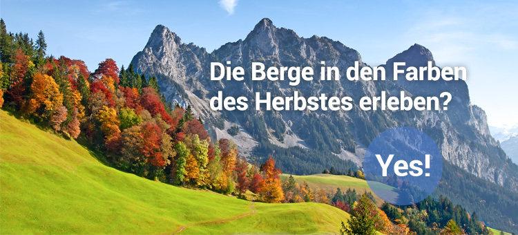 Die Berge in den Farben des Herbstes erleben? Yes!