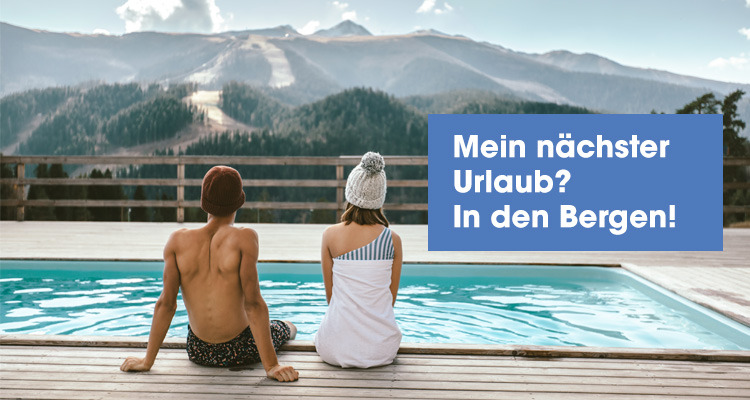 Mein nächster Urlaub? In den Bergen!